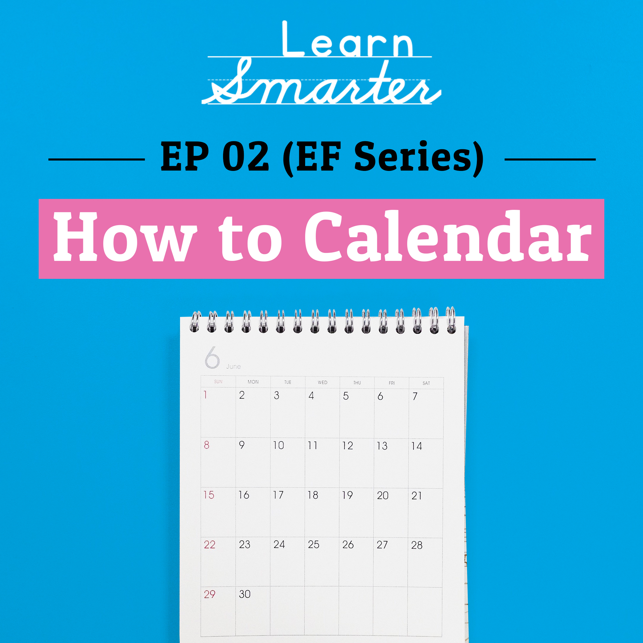 Ep 02: (Executive Function Series) How to Calendar