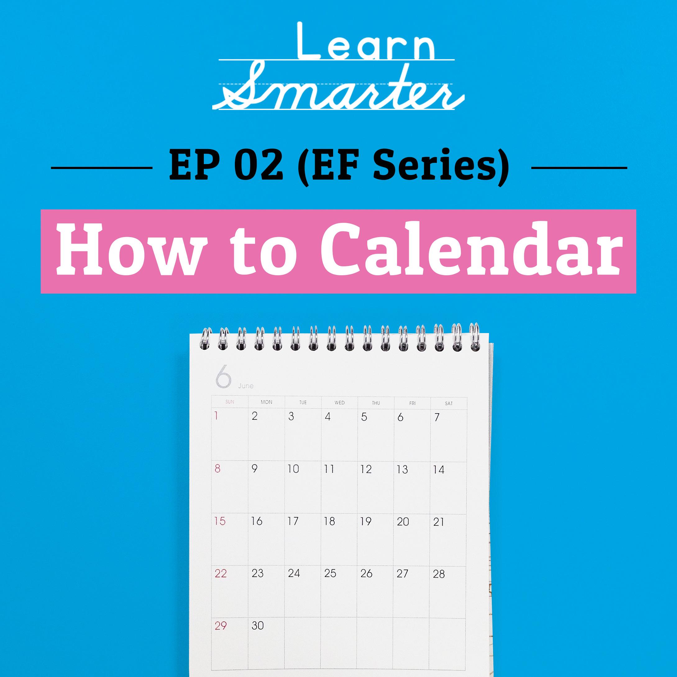 Ep 02: (Executive Function Series) How to Calendar