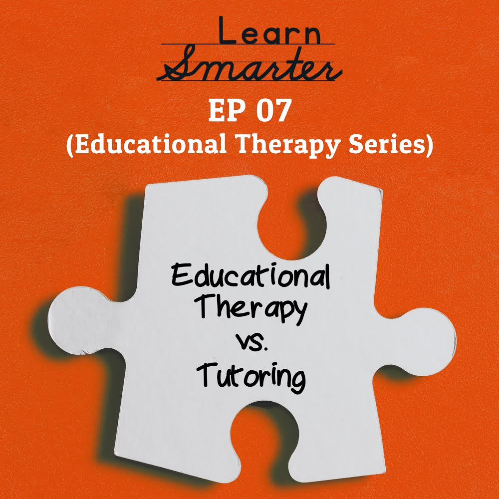 Ep 07: Educational Therapy vs. Tutoring