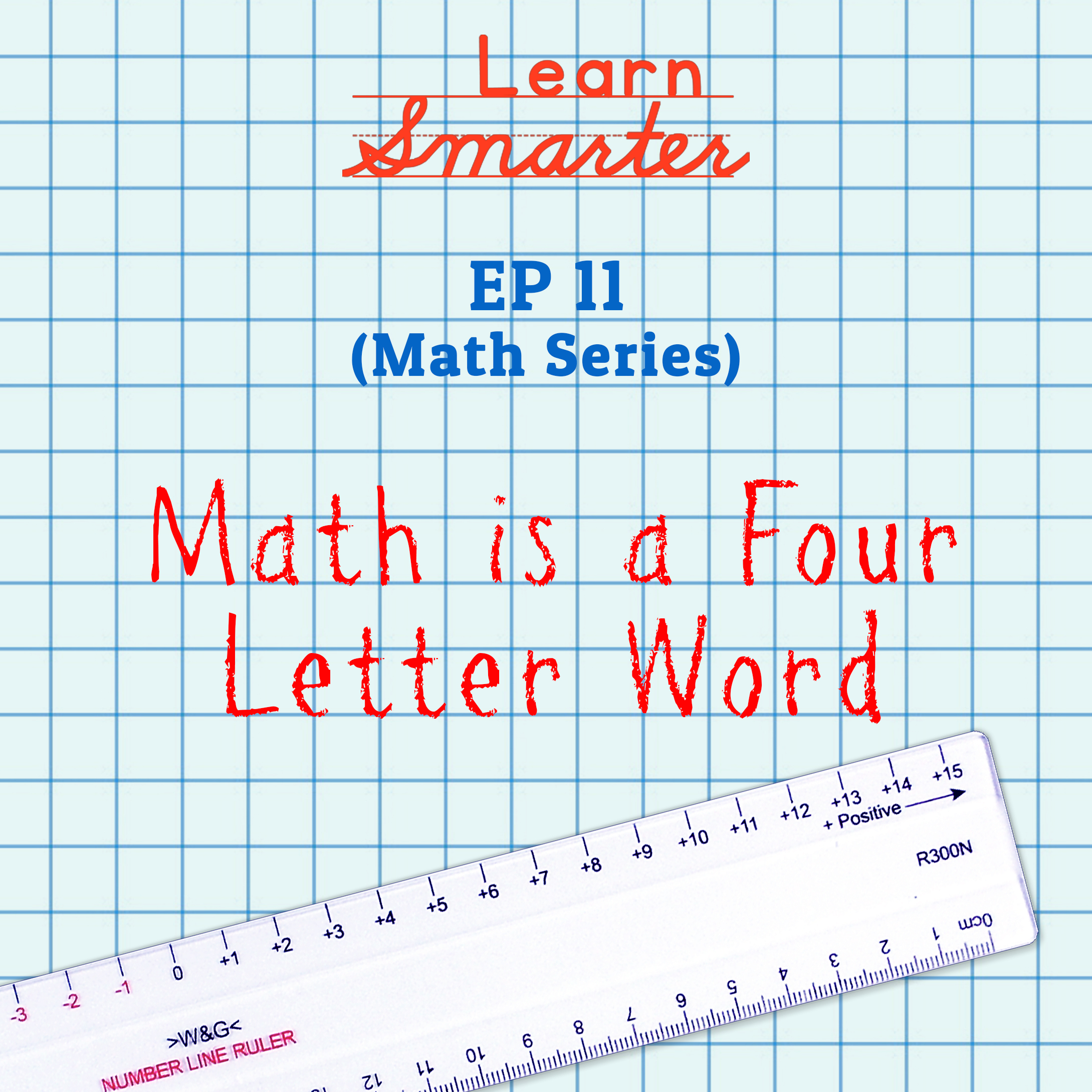 Ep 11: (Math Series) Math is a Four Letter Word