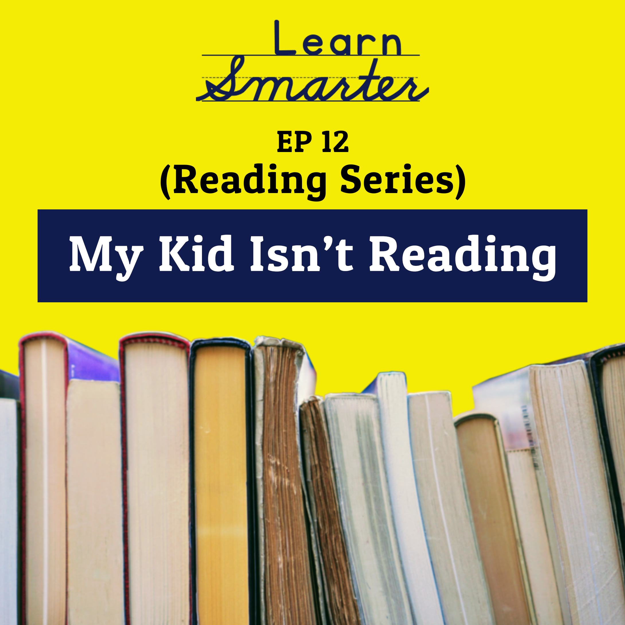 "Ep 12: ""My kid isn't reading."""