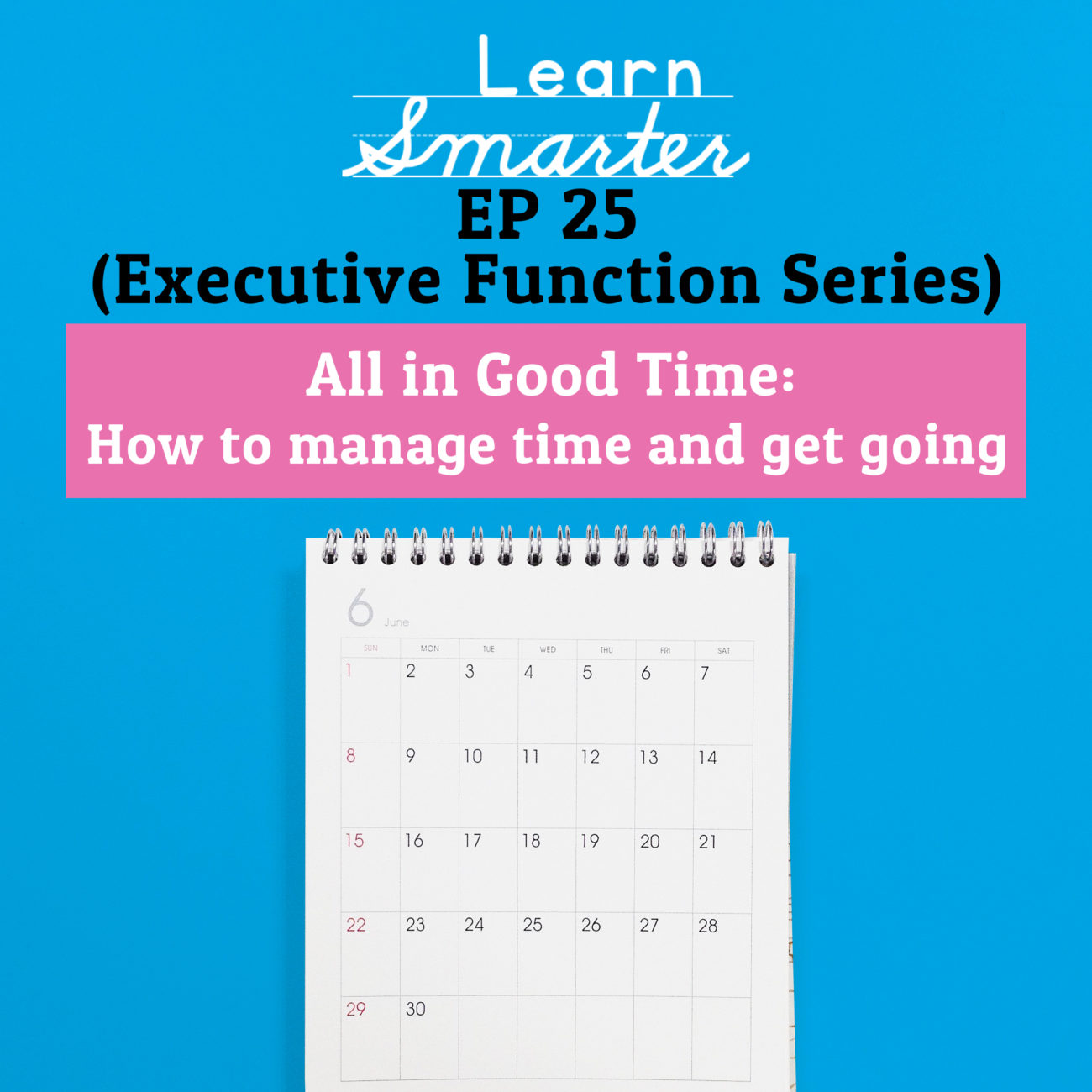 25: All in Good Time: How to manage time and get going