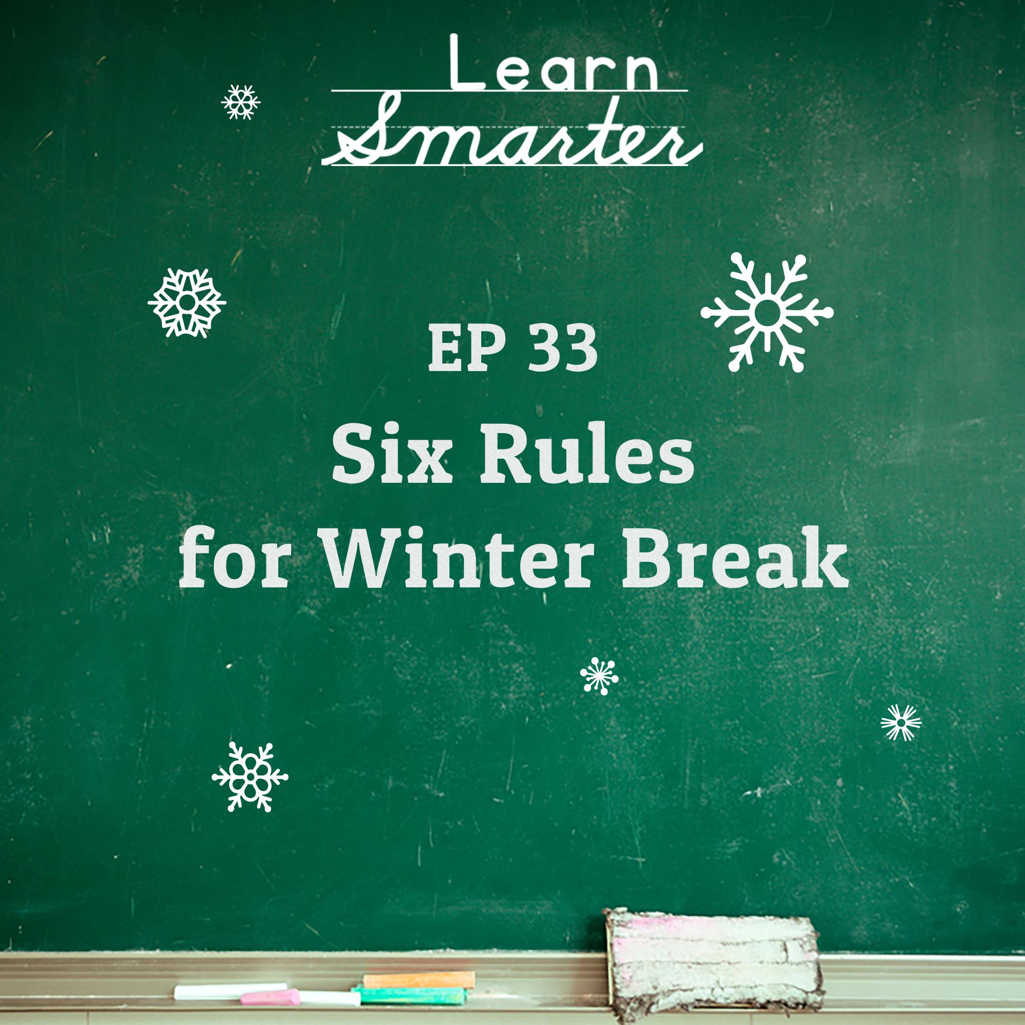33: Six Rules for Winter Break