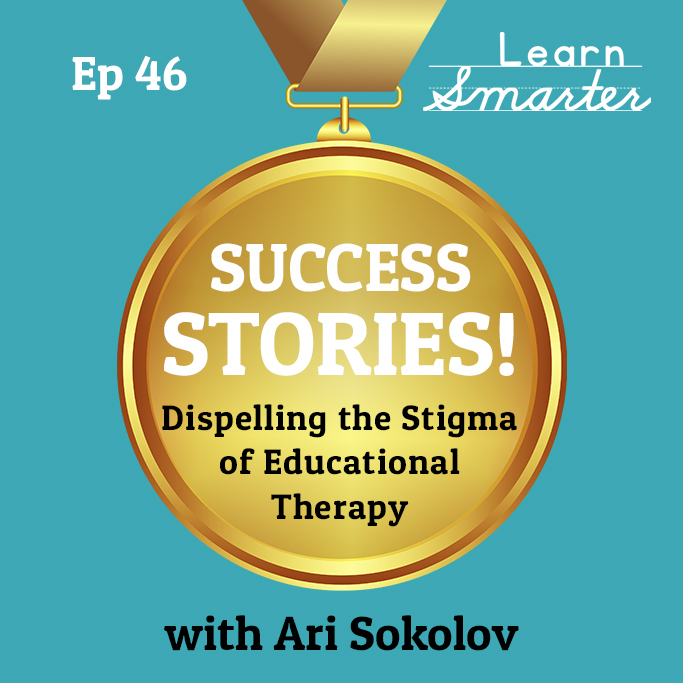 46: Dispelling the Stigma of Educational Therapy with Ari Sokolov