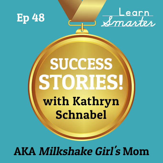 48: Success Story with Kathryn Schnabel AKA Milkshake Girl's Mom
