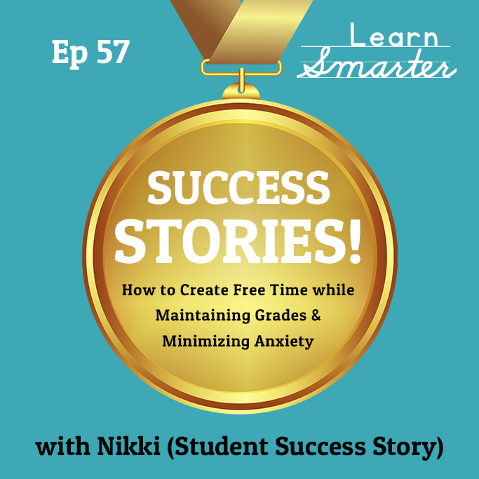 57: How to Create Free Time while Maintaining Grades and Minimizing Anxiety with Nikki