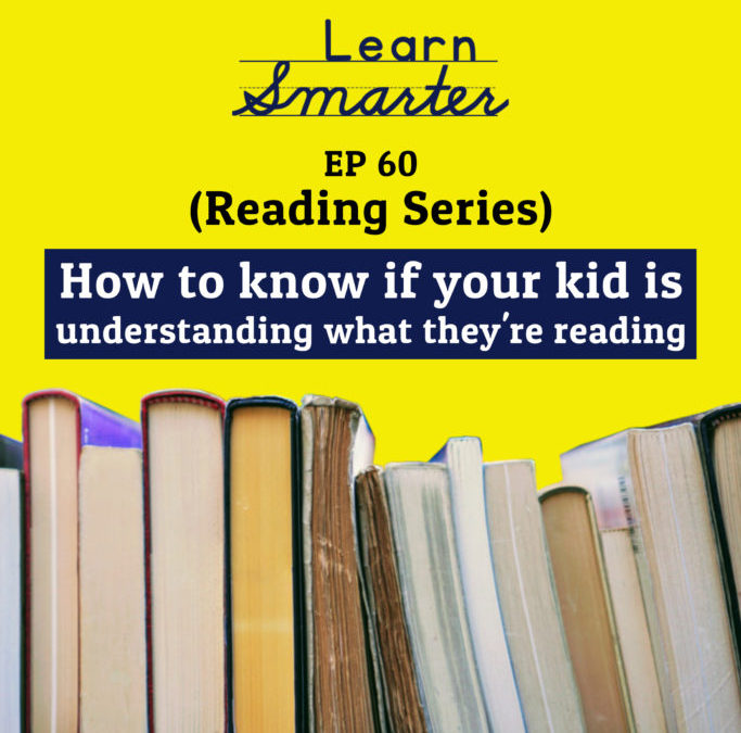 60: How to know if your kid is understanding what they're reading (Reading Series)
