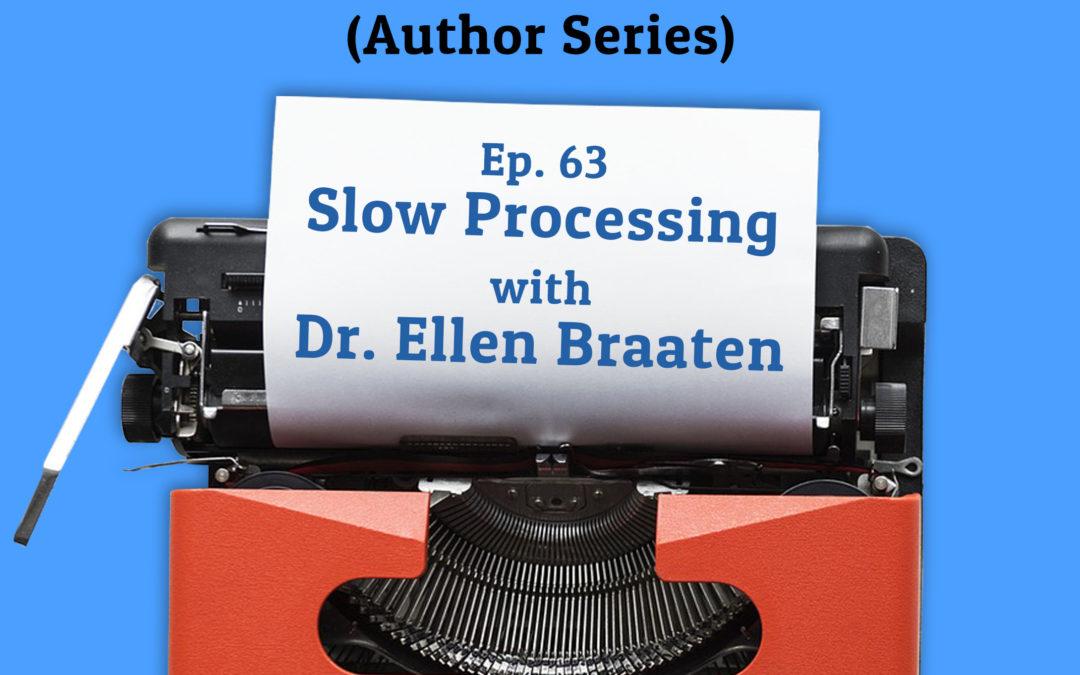 63: Slow Processing Speed with Dr. Ellen Braaten (Author Series)