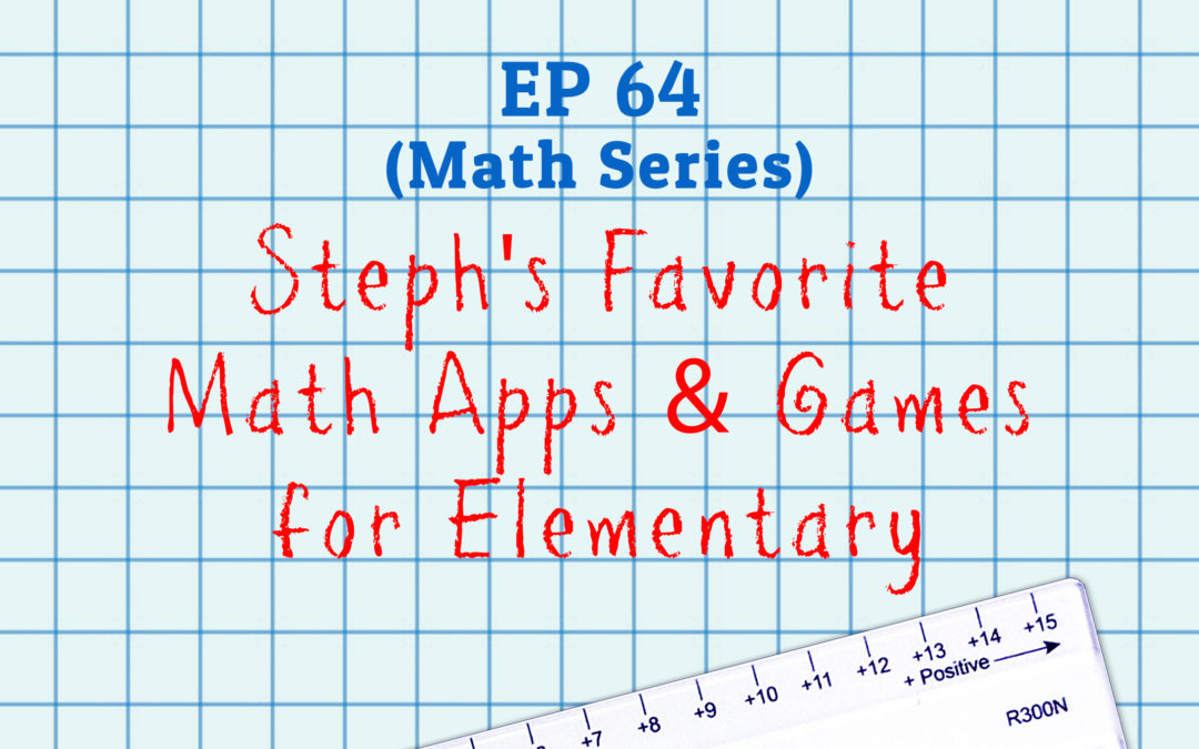 64: Steph's Favorite Math Apps & Games for Elementary (Math Series)