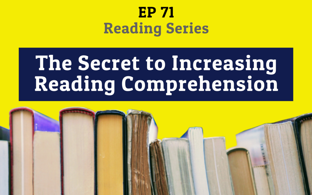 71: The Secret to Increasing Reading Comprehension (Reading Series)