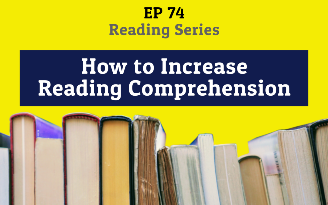74: How to Increase Reading Comprehension (Reading Series)