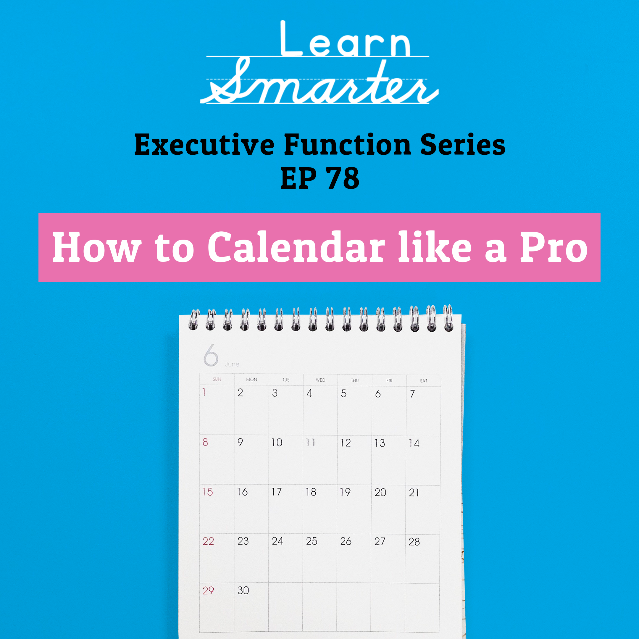 78: How to Calendar like a Pro (Executive Function Series)