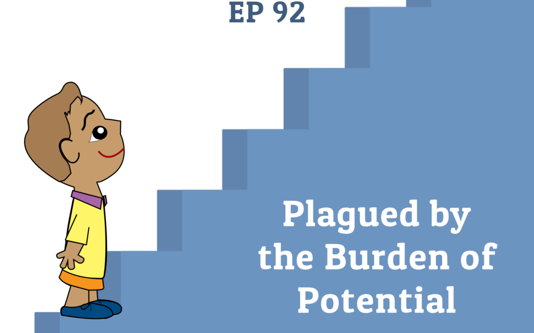 92: Plagued by the Burden of Potential (Parenting Series)