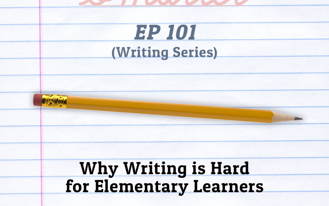 101: Why Writing is Hard for Elementary Learners (Writing Series)