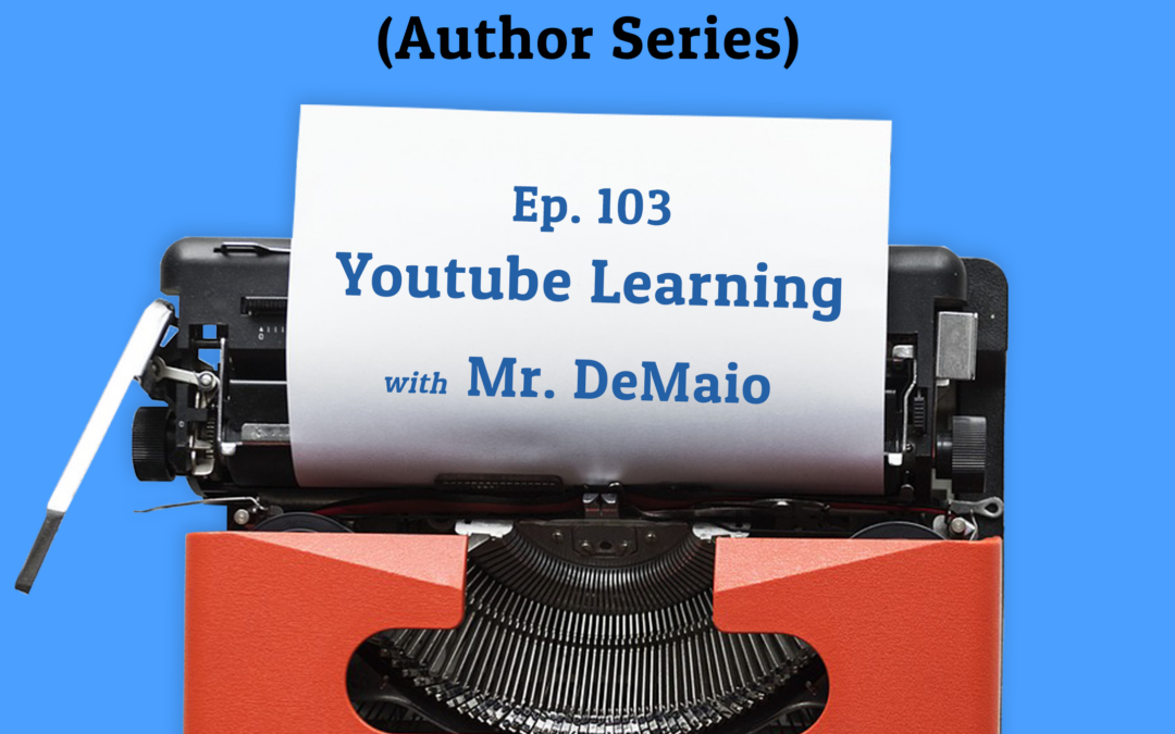 103: Youtube Learning with Mr. DeMaio (Author Series)