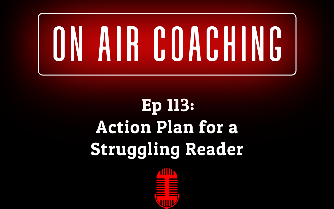 113: Action Plan for a Struggling Reader (on air coaching) Tanya