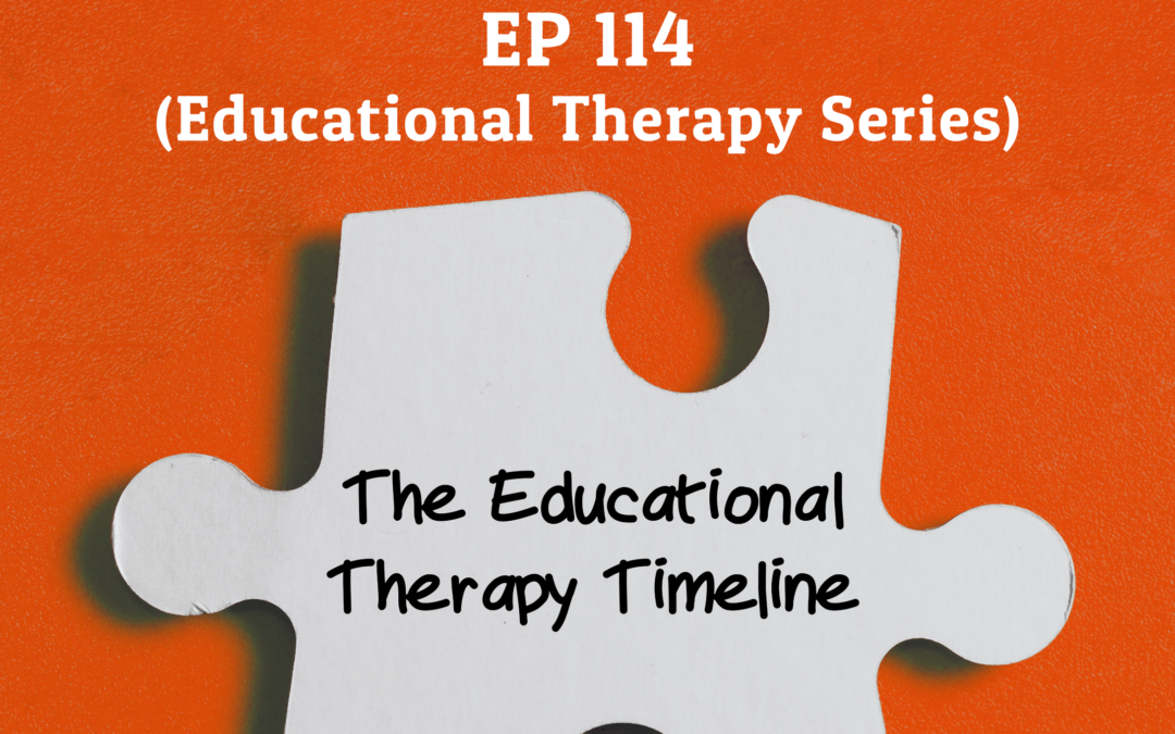 114: The Educational Therapy Timeline (Educational  Therapy Series)