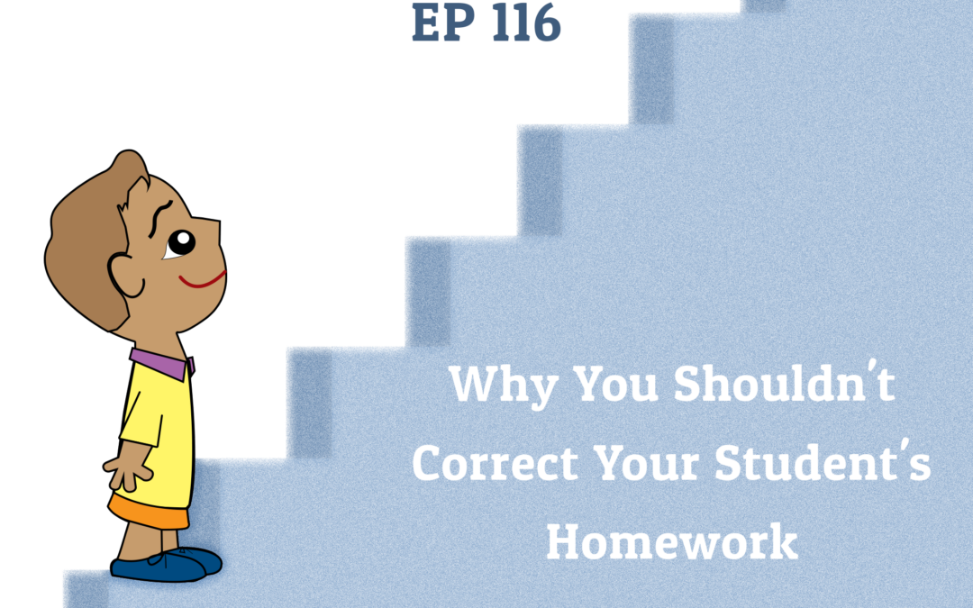 116: Why You Shouldn't Correct Your Student's Homework (Parenting Series)