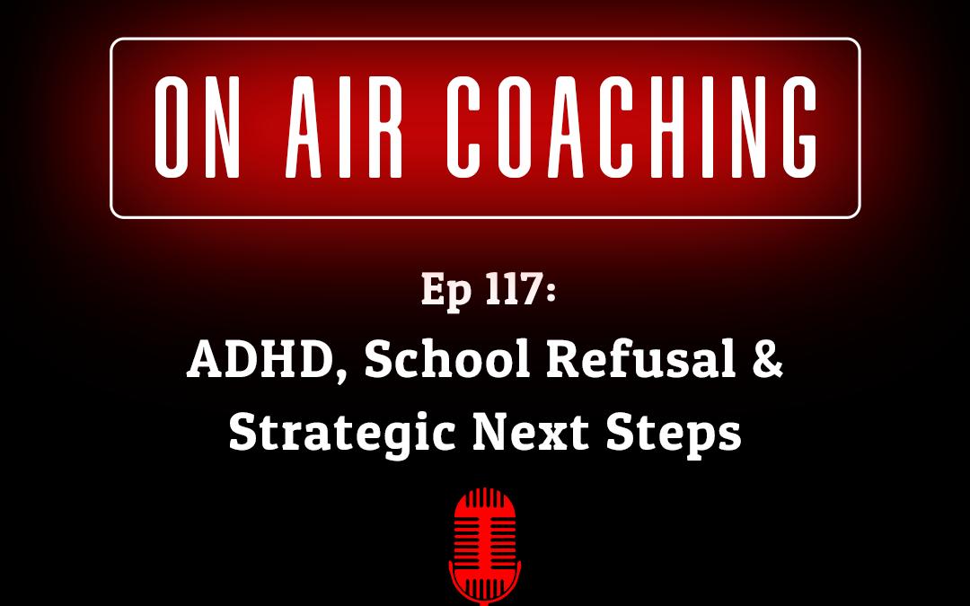 "117: ""ADHD, School Refusal & Strategic Next Steps"" with Tracy (On-Air Coaching)"