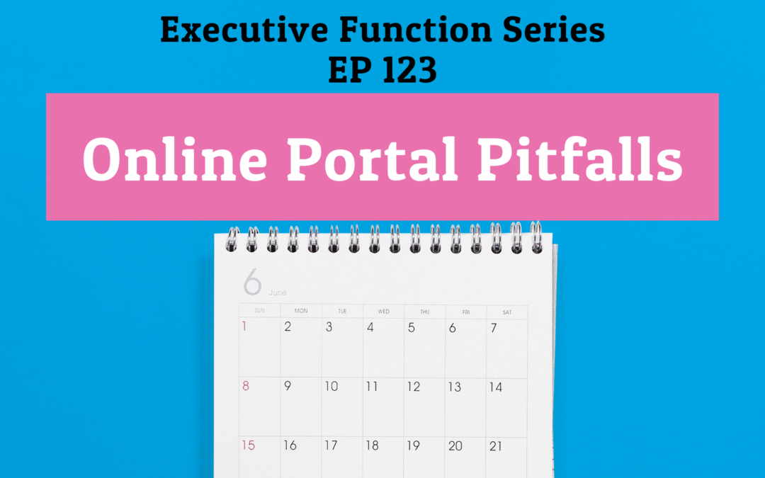 123: Online Portal Pitfalls (Executive Functioning Series)