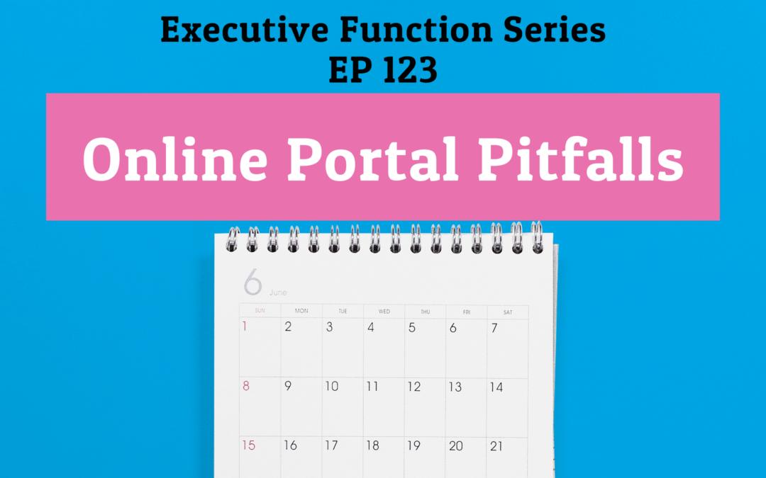 123: Online Portal Pitfalls (Executive Functioning Series)