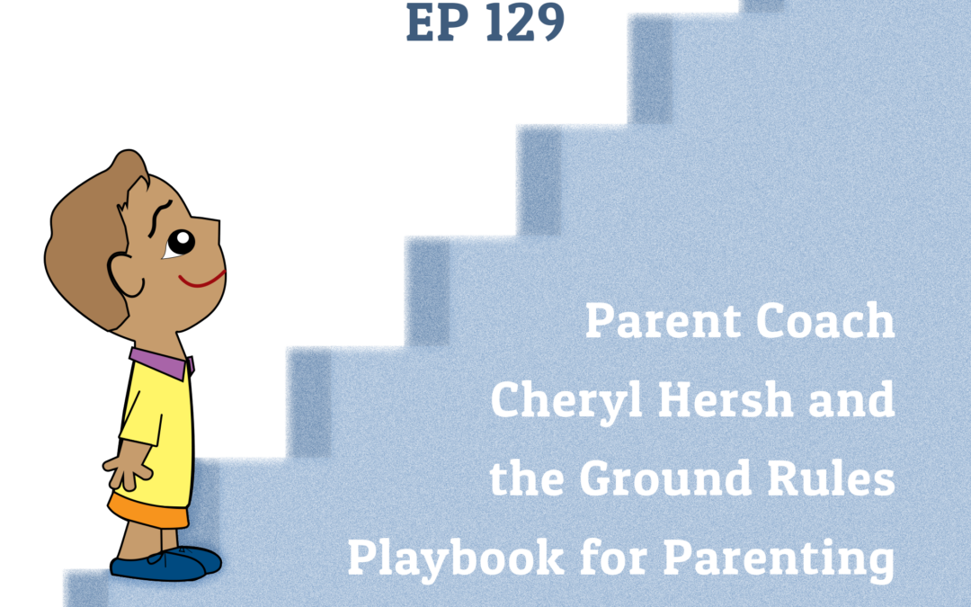 129: Parent Coach Cheryl Hersh and the Ground Rules Playbook for Parenting