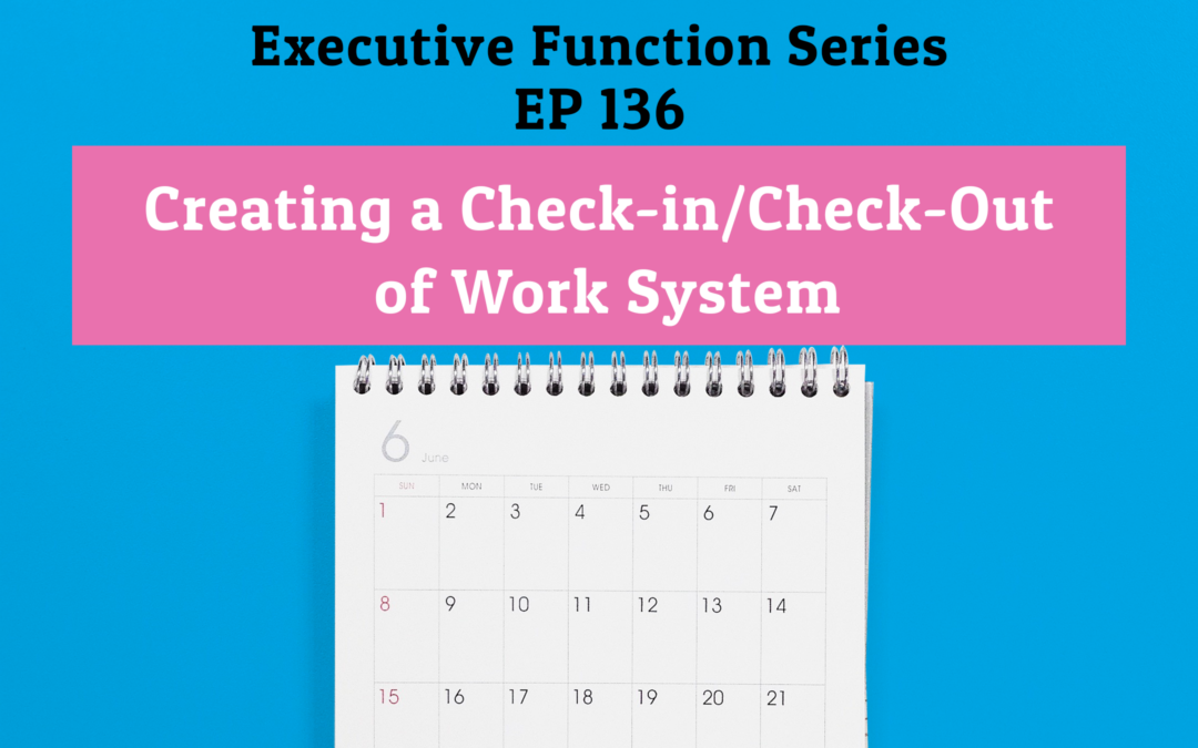136: Creating a Check-In/Check-Out of Work System (Executive Function Series)