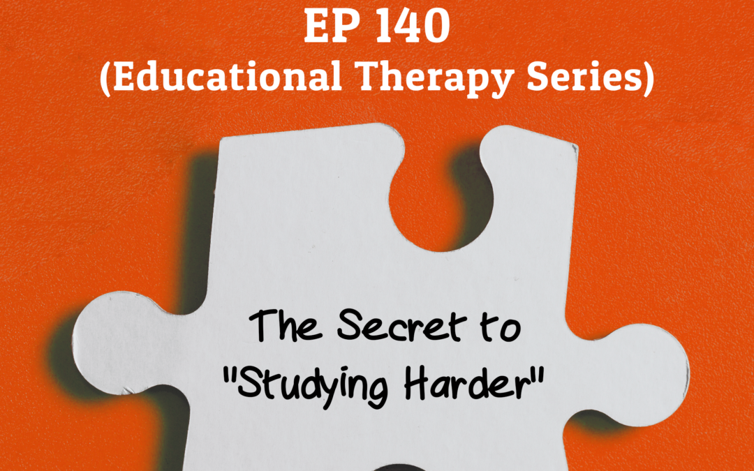 """140: The Secret to """"Studying Harder"""" (Educational Therapy Series)"""