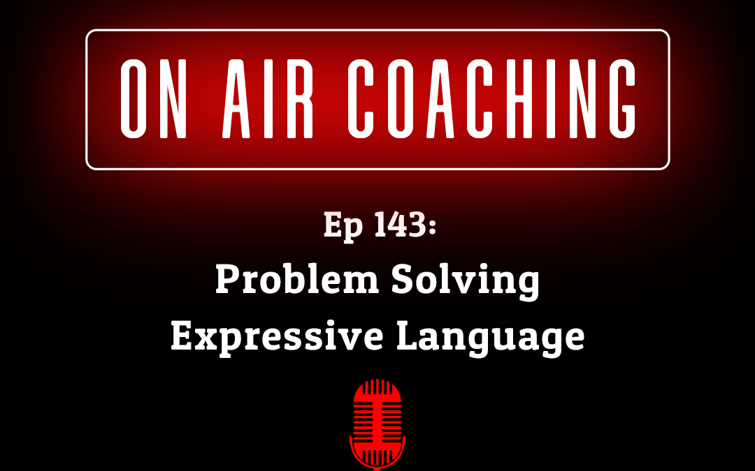 143: Problem Solving Expressive Language with listener Rachel (On-air coaching call)