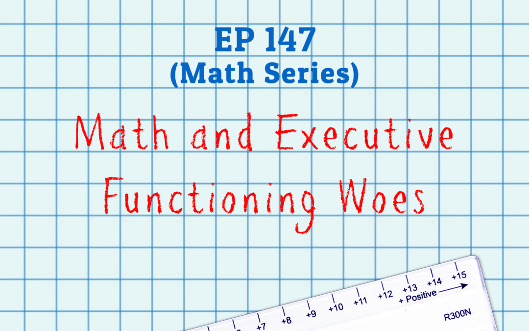 147: Math and Executive Functioning Woes (Math Series)
