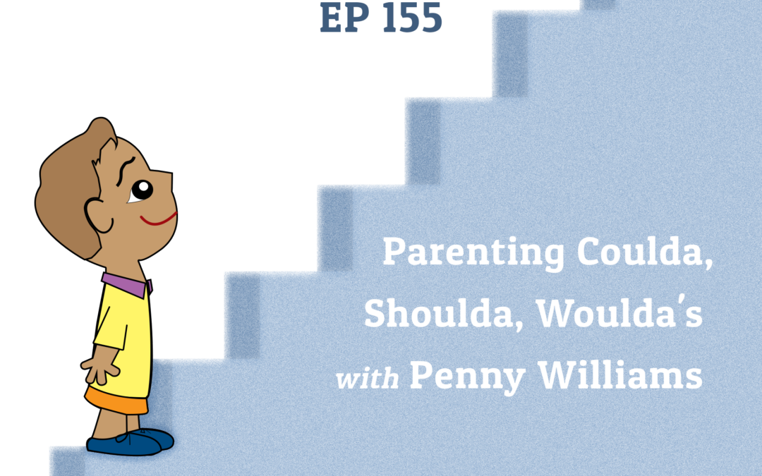 155: Parenting Coulda, Shoulda, Woulda's with Penny Williams (Parenting Series)
