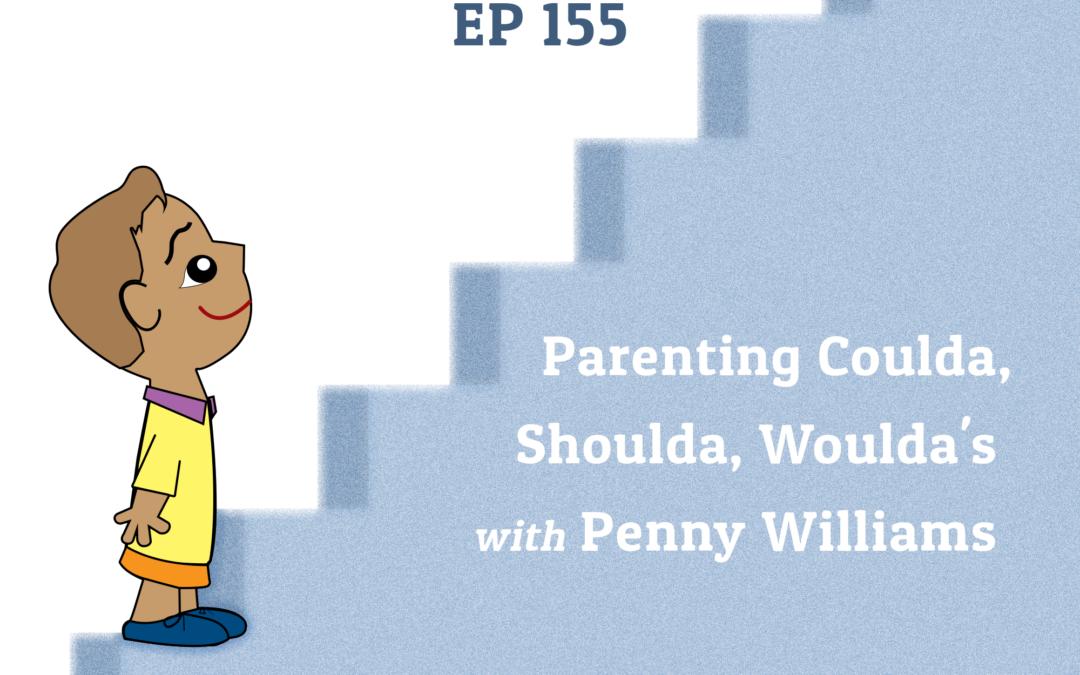 155: Parenting Coulda, Shoulda, Woulda's with Penny Williams (Parenting Series)
