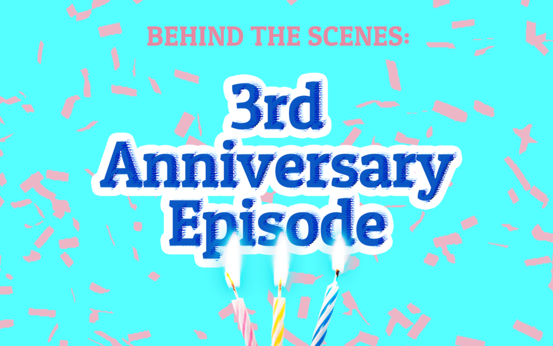 156: Behind the Scenes: 3rd Anniversary Episode