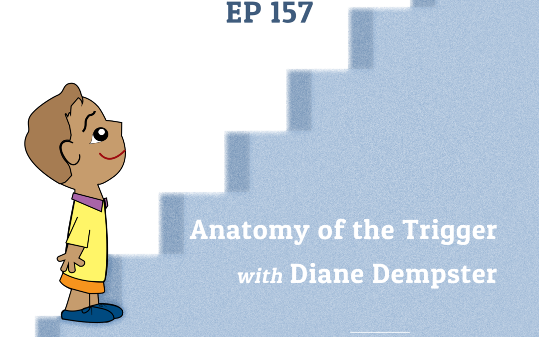 157: Anatomy of the Trigger with Diane Dempster (Parenting Series)