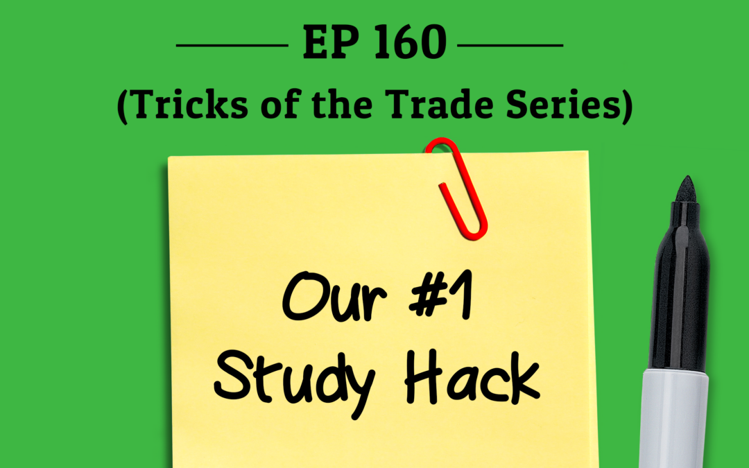 160: Our #1 Study Hack (Tricks of the Trade Series)