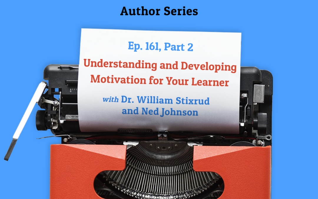161: Understanding and Developing Motivation for Your Learner Part 2 (Author Series)