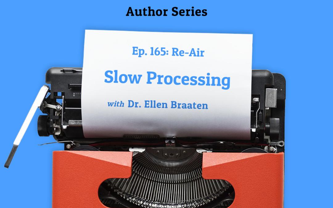 165: Re-Air: Slow Processing Speed with Dr. Ellen Braaten (Author Series)