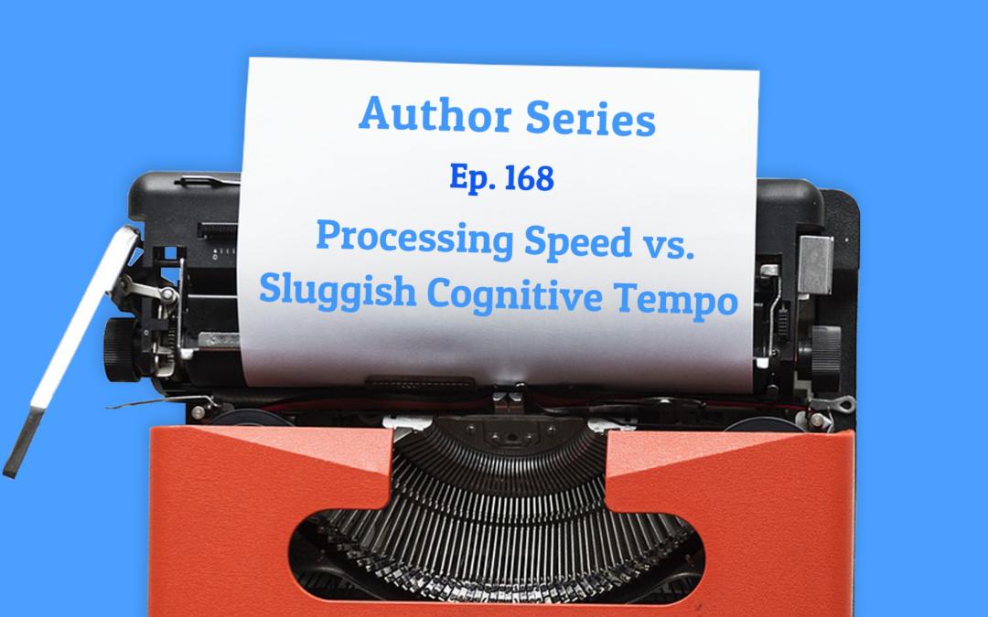 168: Processing Speed vs. Sluggish Cognitive Tempo with Dr. Ellen Braaten (Author Series)